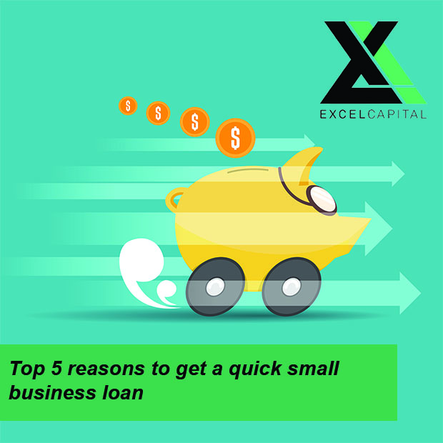 Top 5 Reasons to Get a Quick Small Business loans | Excel Capital Management