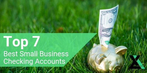 Top 7 Best Small Business Checking Accounts