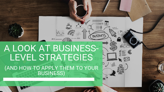A Look at Business-Level Strategies (and How to Apply Them to Your Business)
