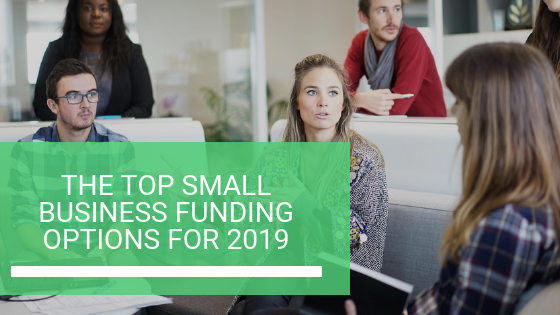The Top Small Business Funding Options for 2019