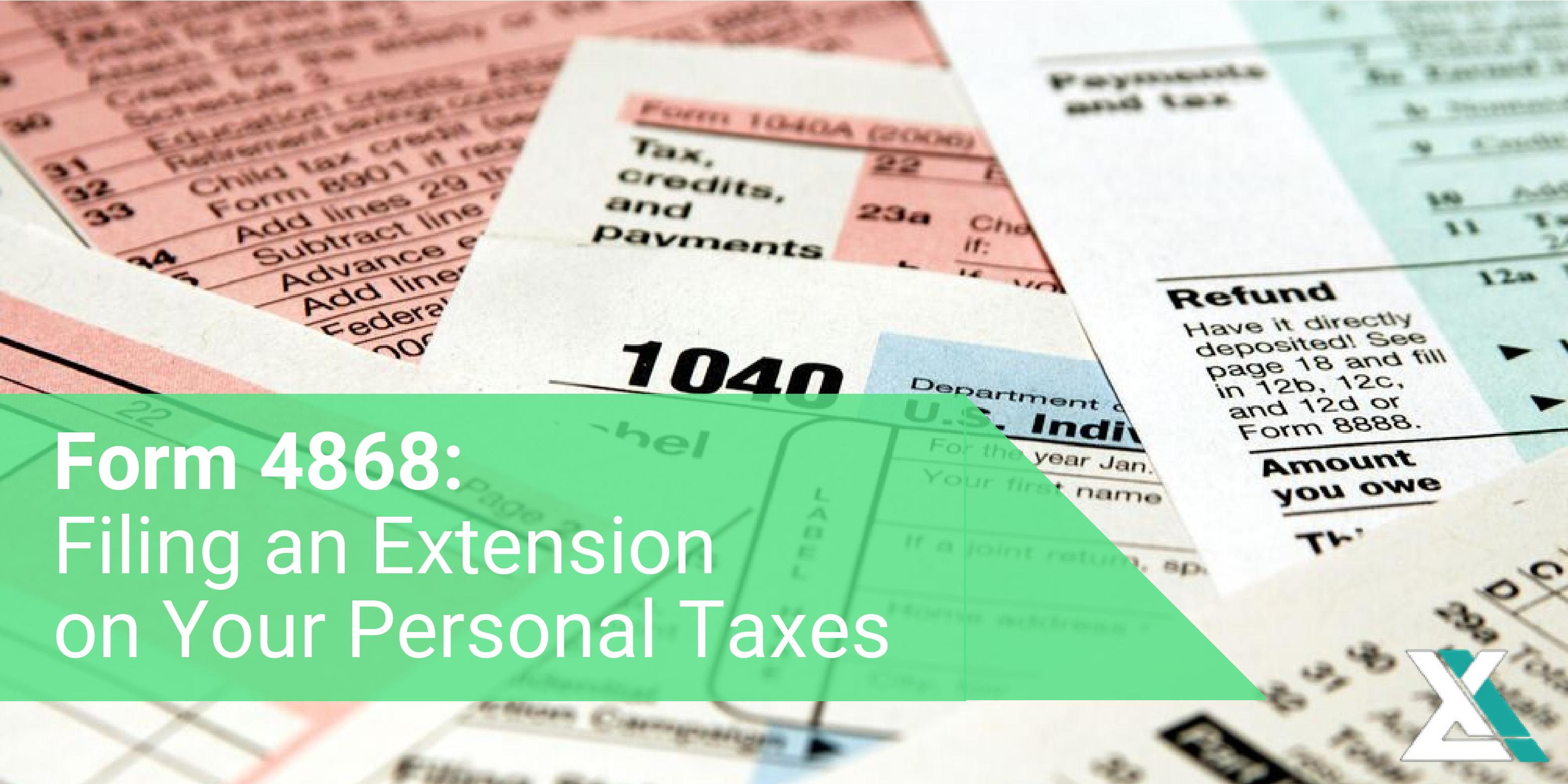 Form 4868: How to Get an Extension on Your Personal Taxes