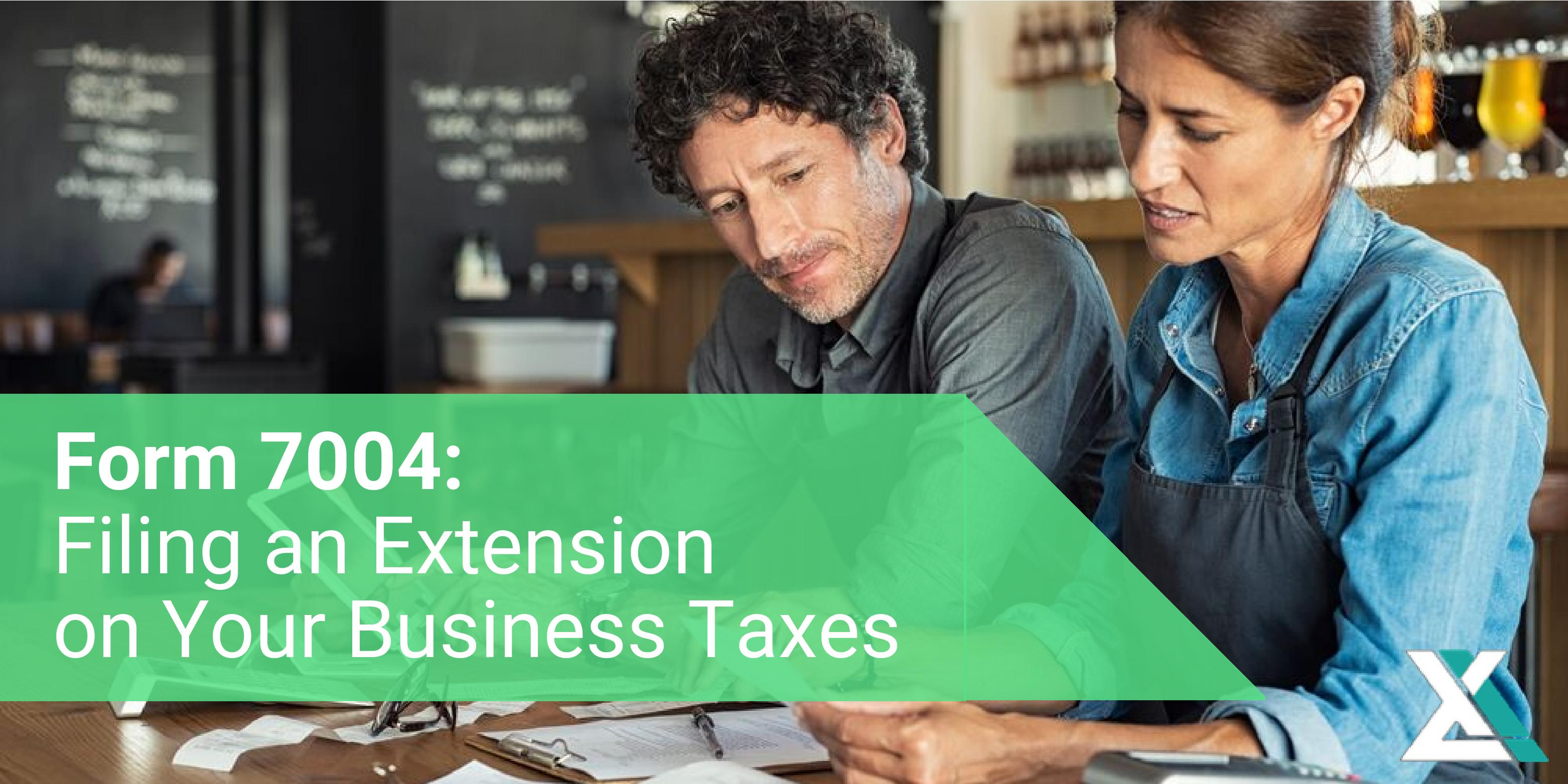 Form 7004: How to Get an Extension on Your Business Taxes