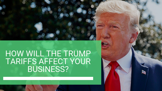 How will the Trump Tariffs affect your business?