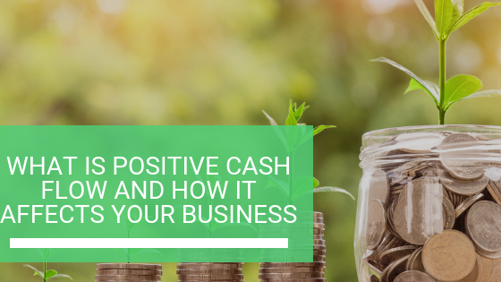 What is Positive Cash Flow and How it Affects Your Business