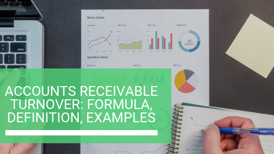 Accounts Receivable Turnover: Formula, Definition, Examples