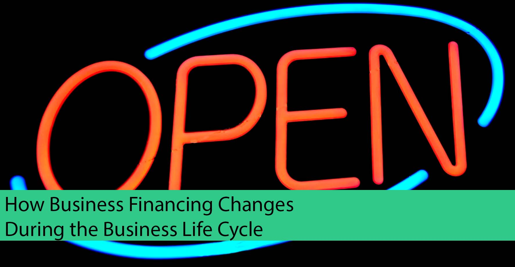 How Business Financing Changes During the Business Life Cycle
