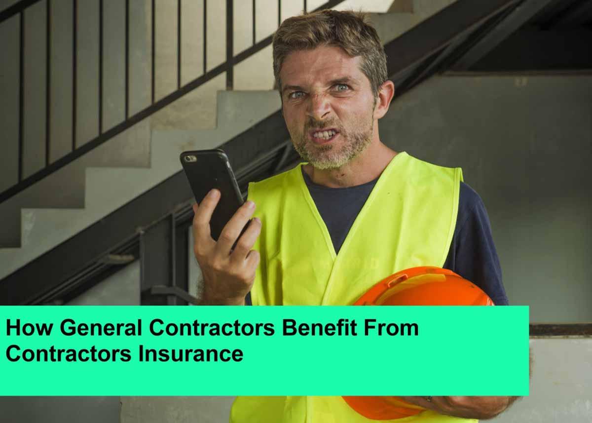 How General Contractors Benefit From Contractors Insurance