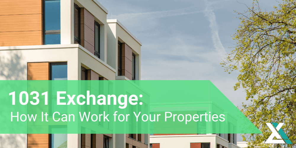 1031 Exchange: How It Can Work for Your Properties