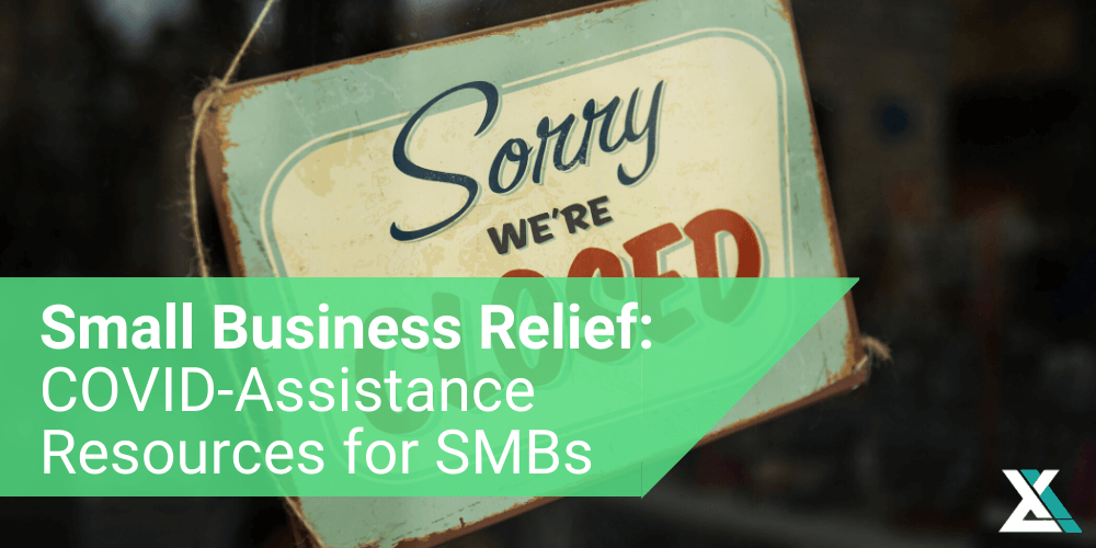 Small Business Relief: A Guide to New COVID-Related Financial Assistance Resources for SMBs (Updated for April 2020)