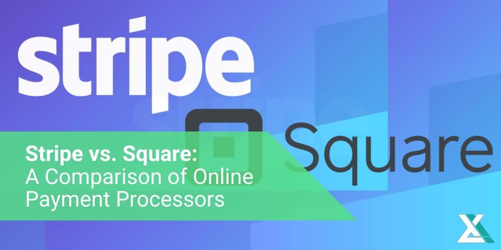 Stripe vs. Square: A Comparison of Online Payment Processors