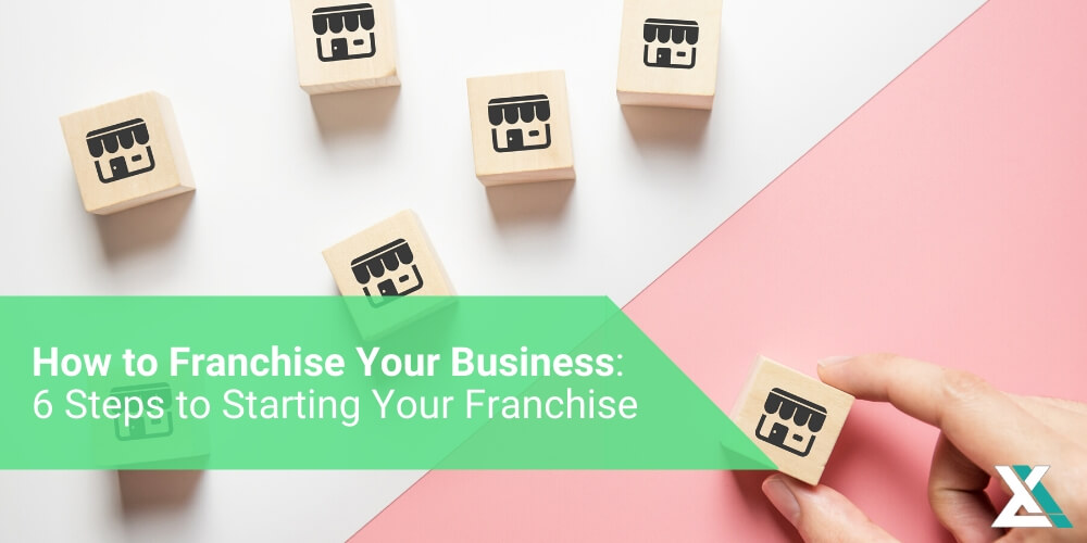 How to Franchise Your Business: 6 Steps to Starting Your Franchise